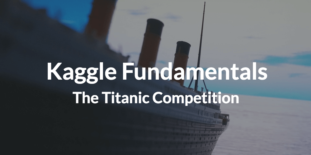 Kaggle Fundamentals: The Titanic Competition – Dataquest