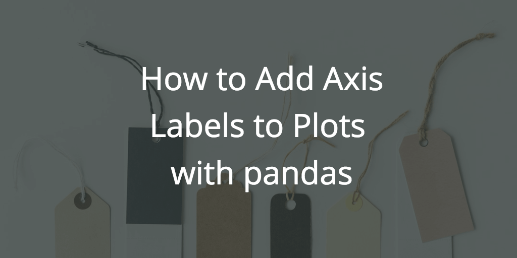 Adding Axis Labels to Plots With pandas – Dataquest