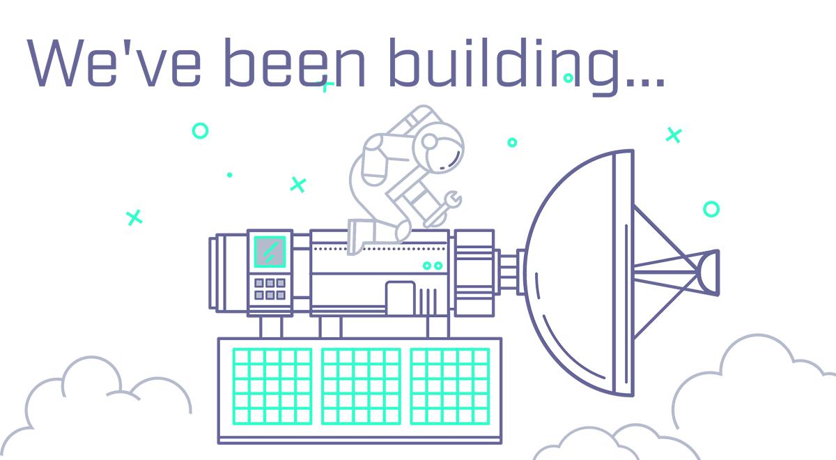 We've been building