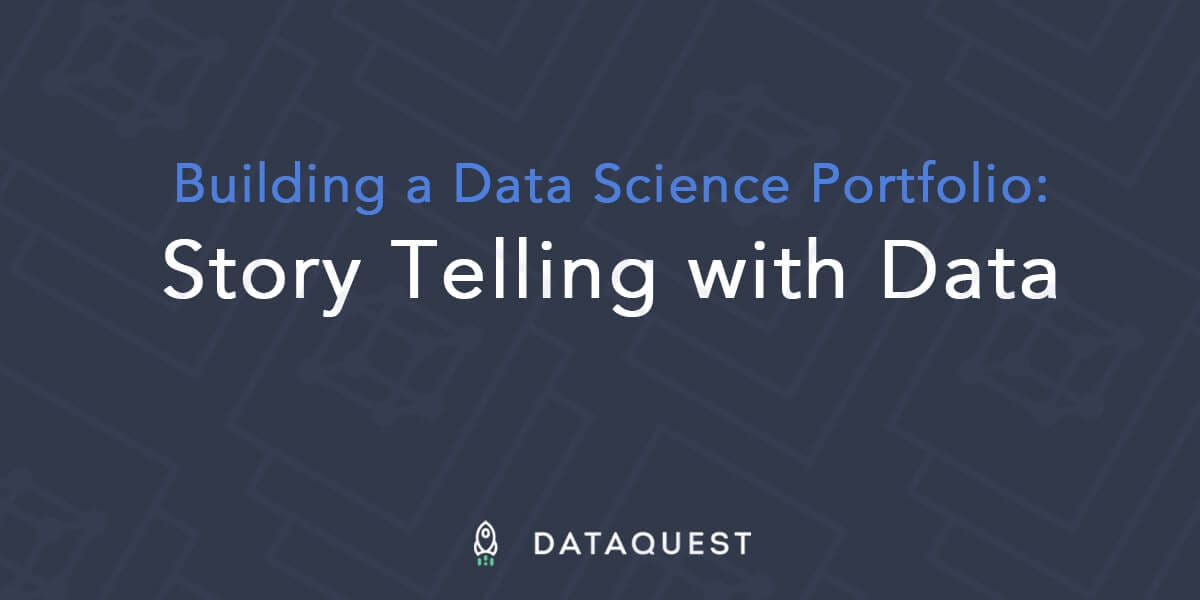 Building a Data Science Portfolio: Storytelling with Data